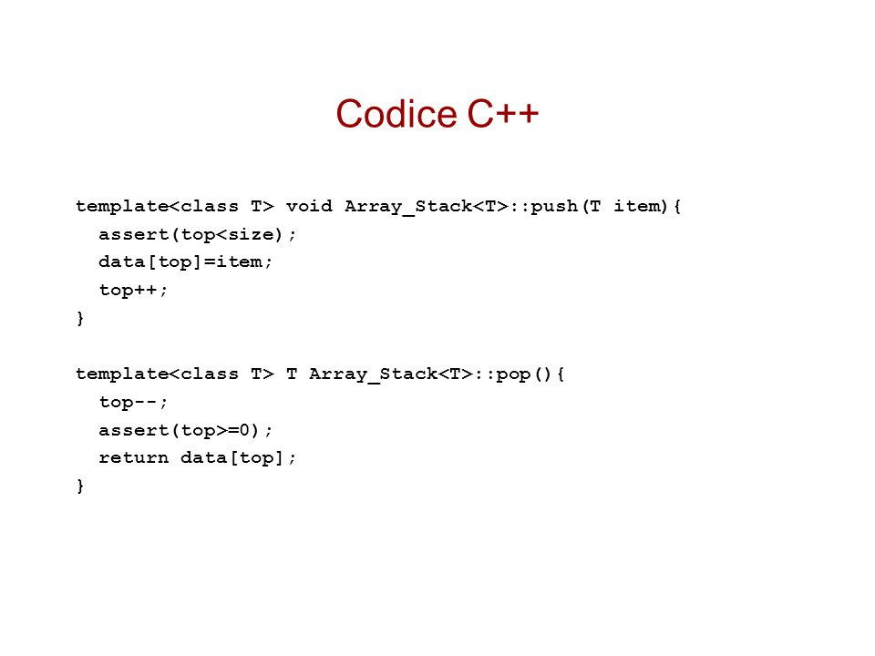 Codice C++ template<class T> void Array_Stack<T>::push(T item){ assert(top<size); data[top]=item;